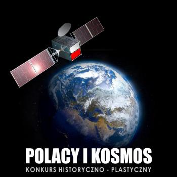 """""""Polacy i Kosmos"""" - konkurs historyczno-plastyczny"""